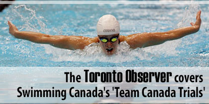 The Toronto Observer covers Swimming Canada's Team Canada Trials